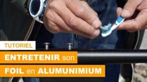 Comment entretenir son Foil en aluminium ?